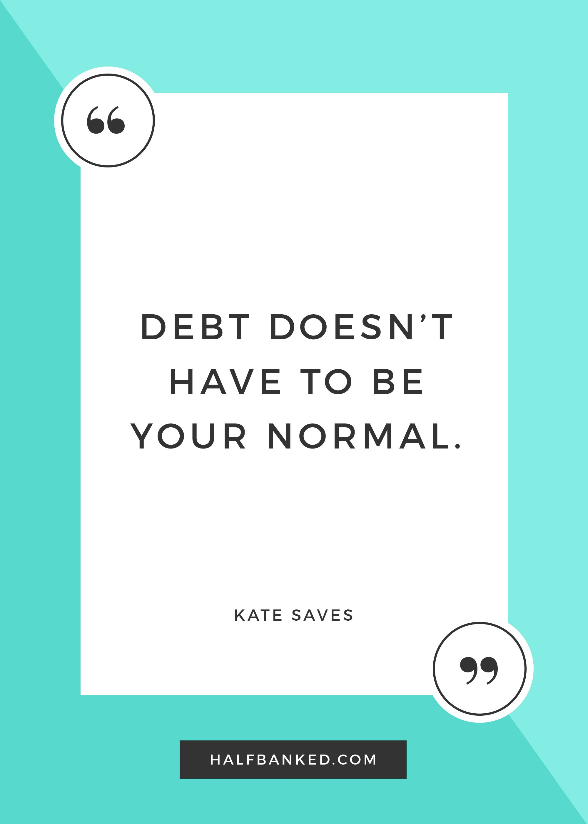 """Debt doesn't have to be your normal."" - Kate Saves"