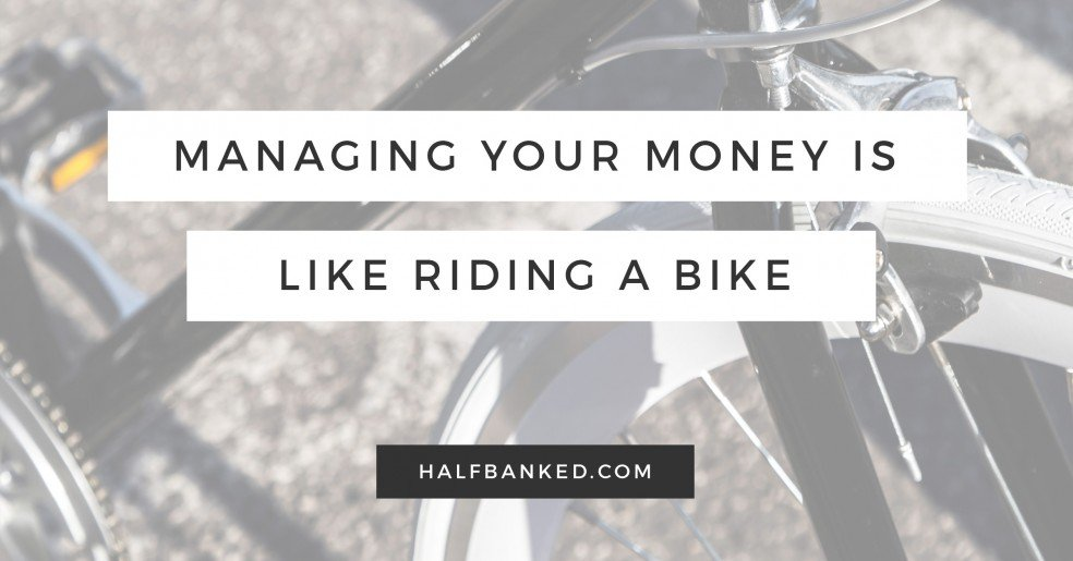 Managing your money is kind of like riding a bike - scary to start, but really useful (and fun!) once you get the hang of it.