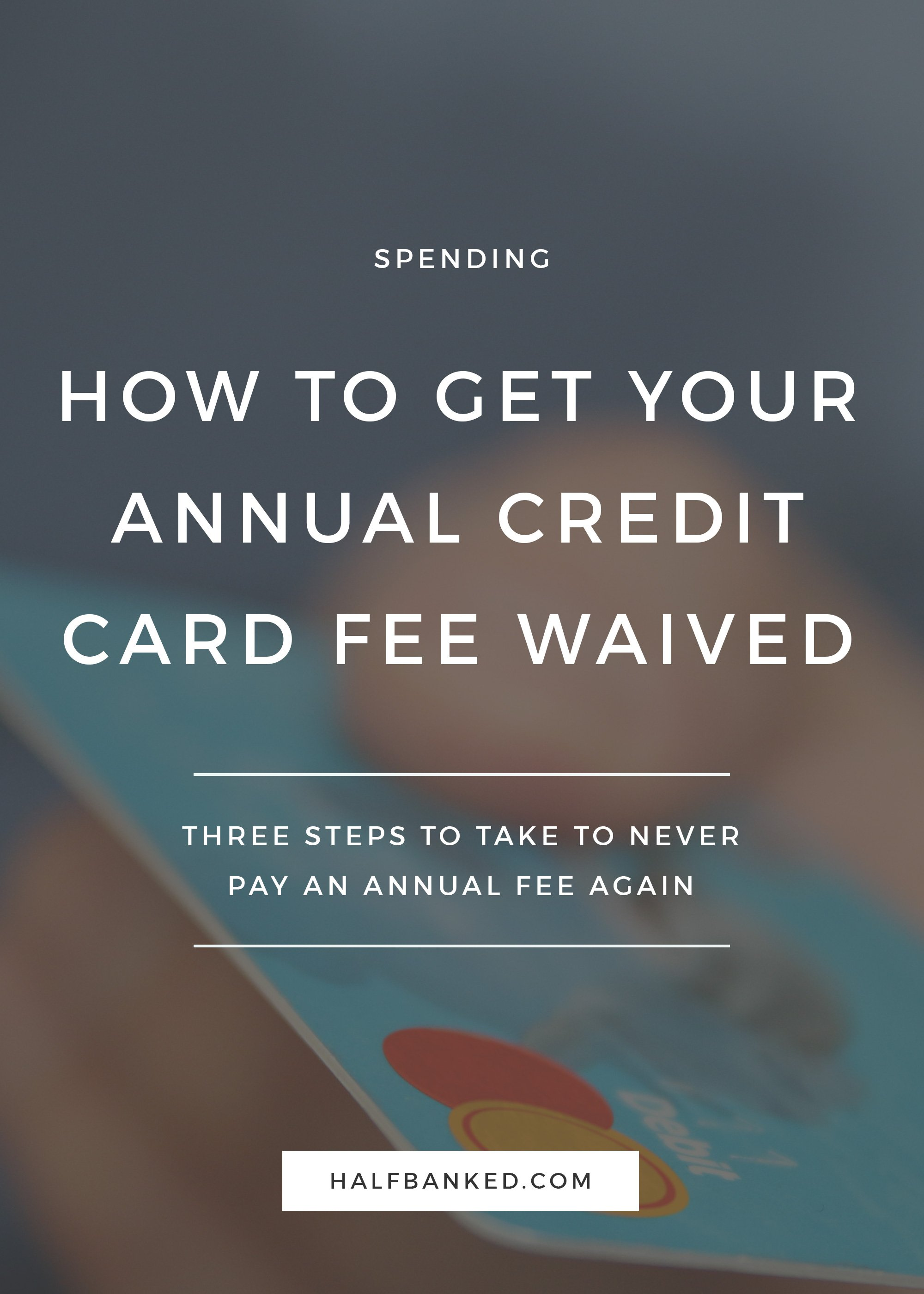 How To Get Credit Card Annual Fee Waived Infocard Co