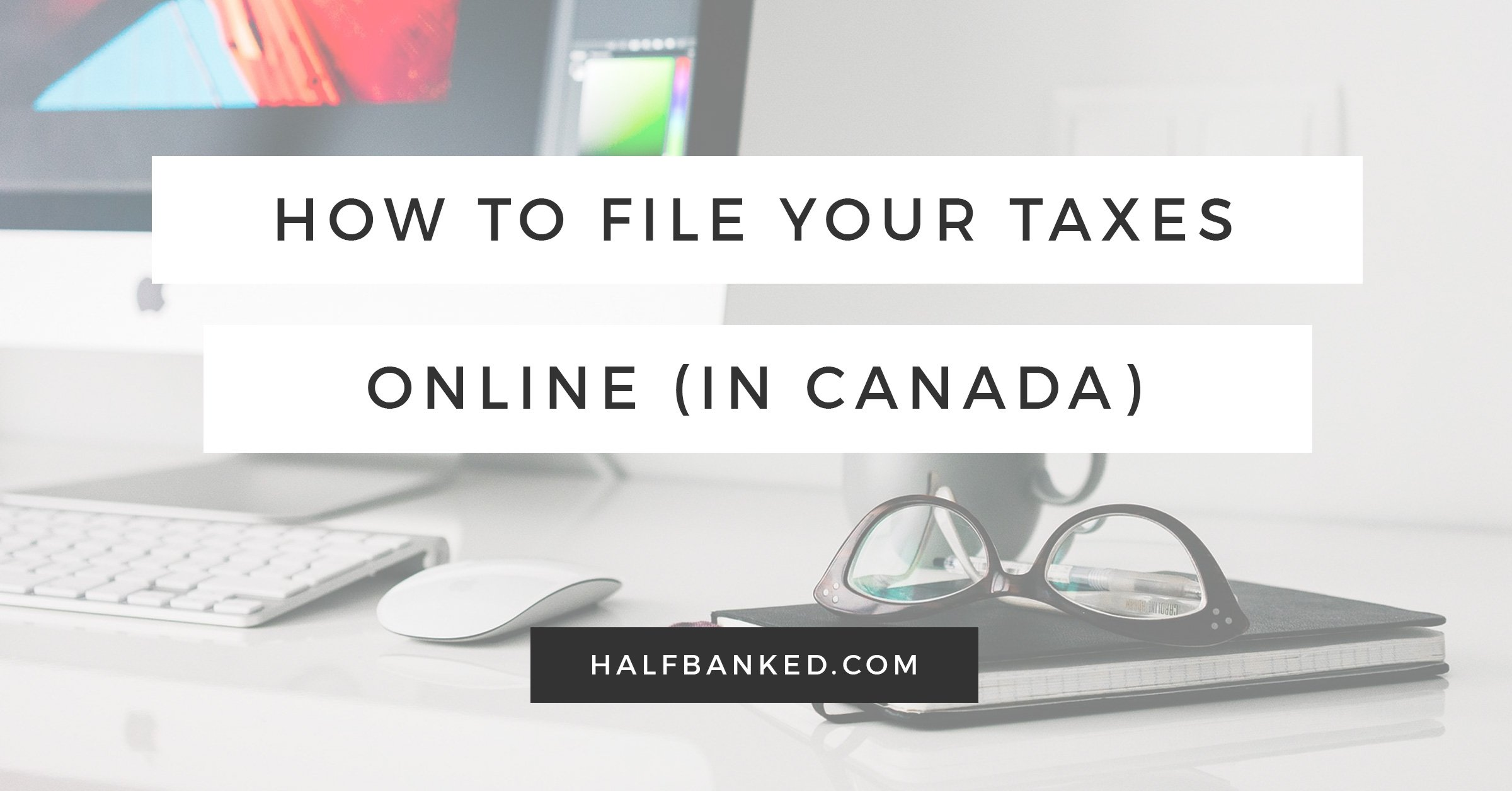 How to File Your Taxes Online in Canada - Half Banked