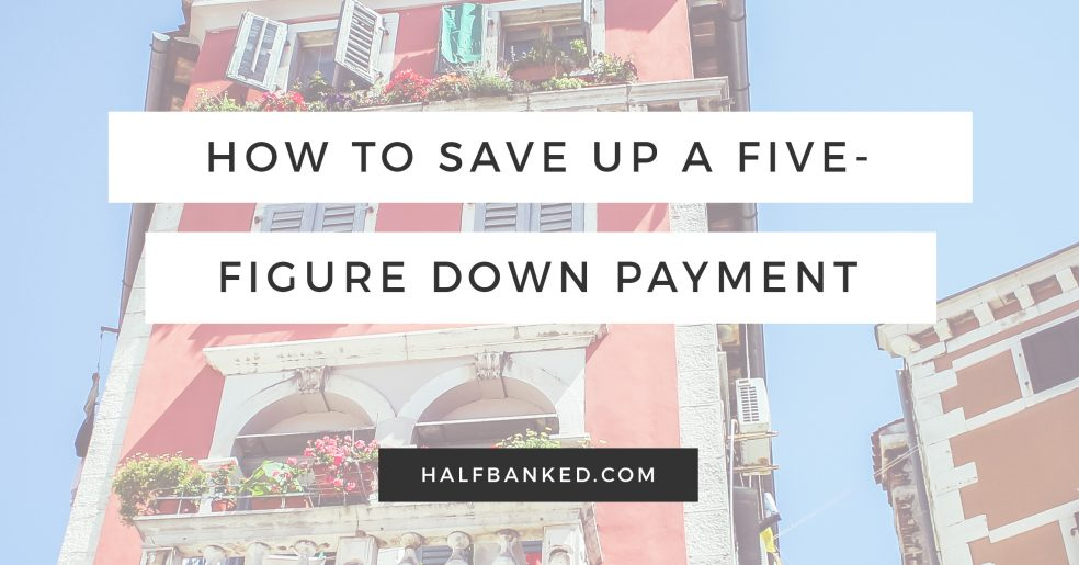 How to save a five figure down payment if you're trying to buy a house.