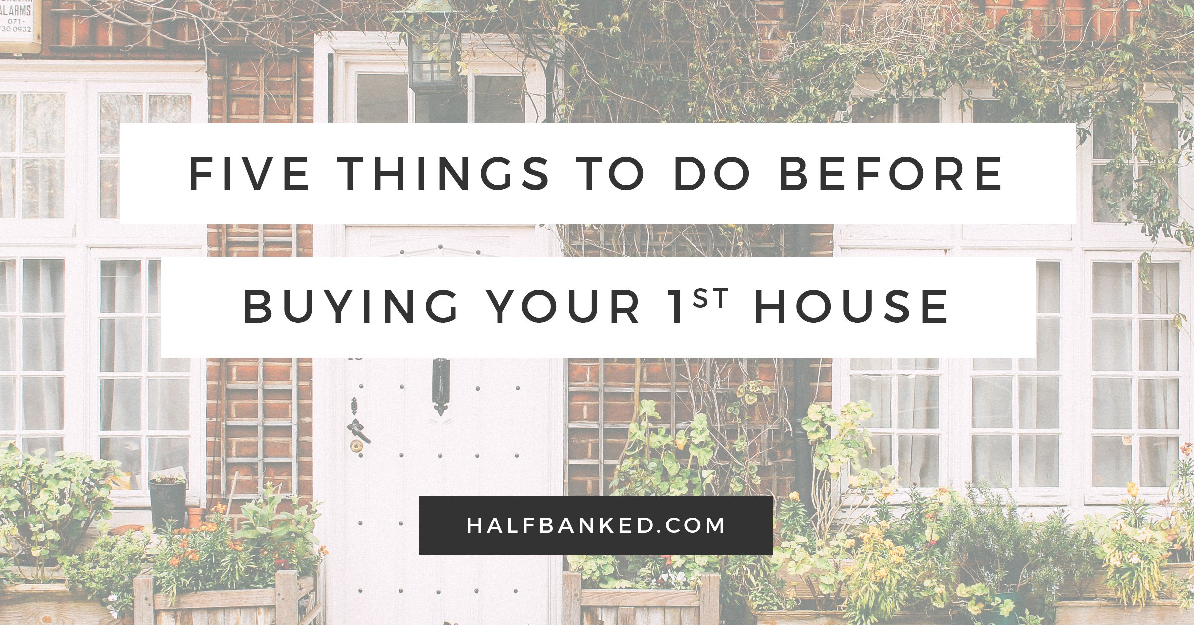 Five things to do before buying a house half banked for Things to do to buy a house