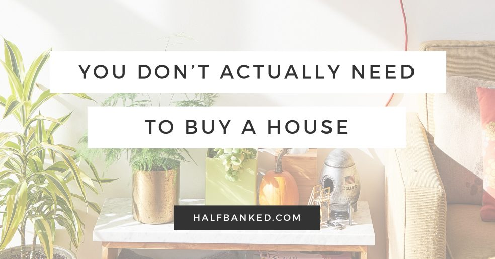 Do you need to buy a house? (No)