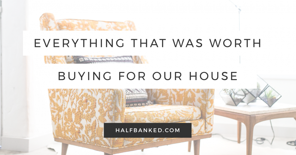 Exactly what was worth buying for our house - and what really, really wasn't.