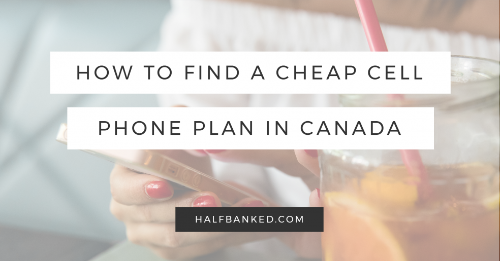 How To Choose Cell Phone Plan Canada