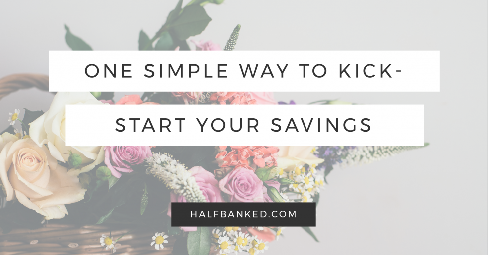 ONE SIMPLE WAY TO kickstart your money-saving habits