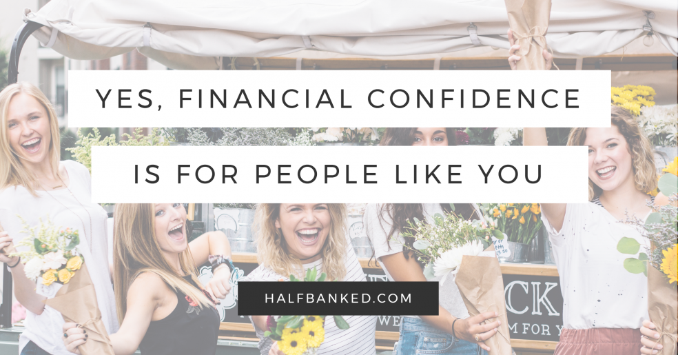 Financial confidence is also for people like you.