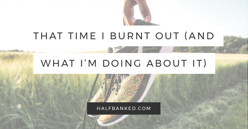 That time I burnt out, and what I'm doing to make sure it doesn't happen again