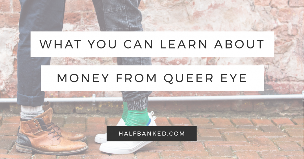 What you can learn about money from watching Queer Eye