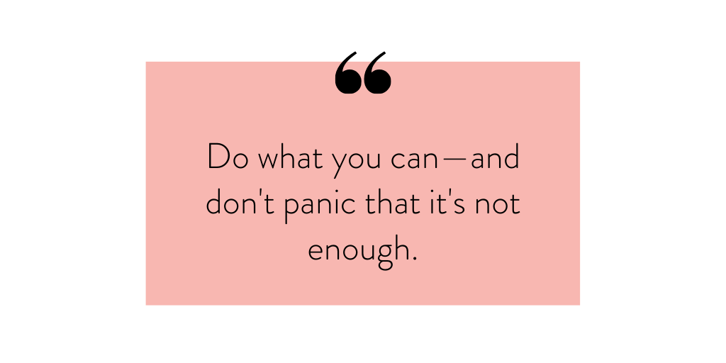 Quote image: Do what you can, and don't panic that it's not enough.